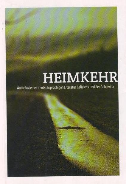 Heimkehr. Anthologie der Deutschsprachigen Literatur Galiziens und der Bukowina